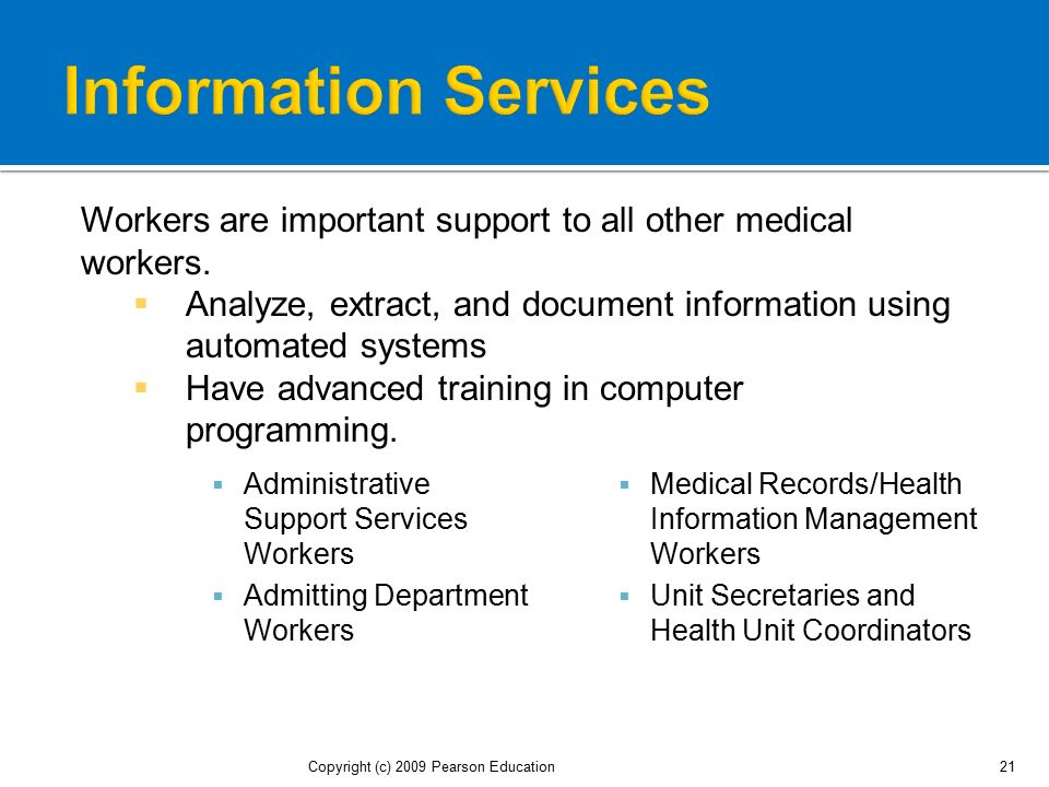 Information Services Workers are important support to all other medical workers. Analyze, extract, and document information using automated systems.