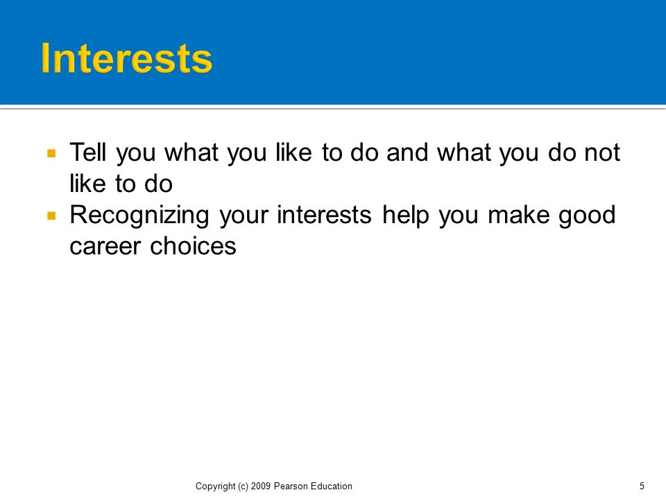 Interests Tell you what you like to do and what you do not like to do