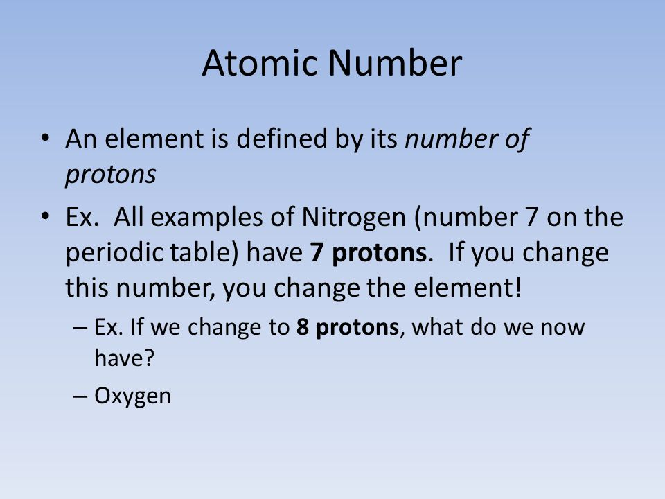 Atomic Number An element is defined by its number of protons