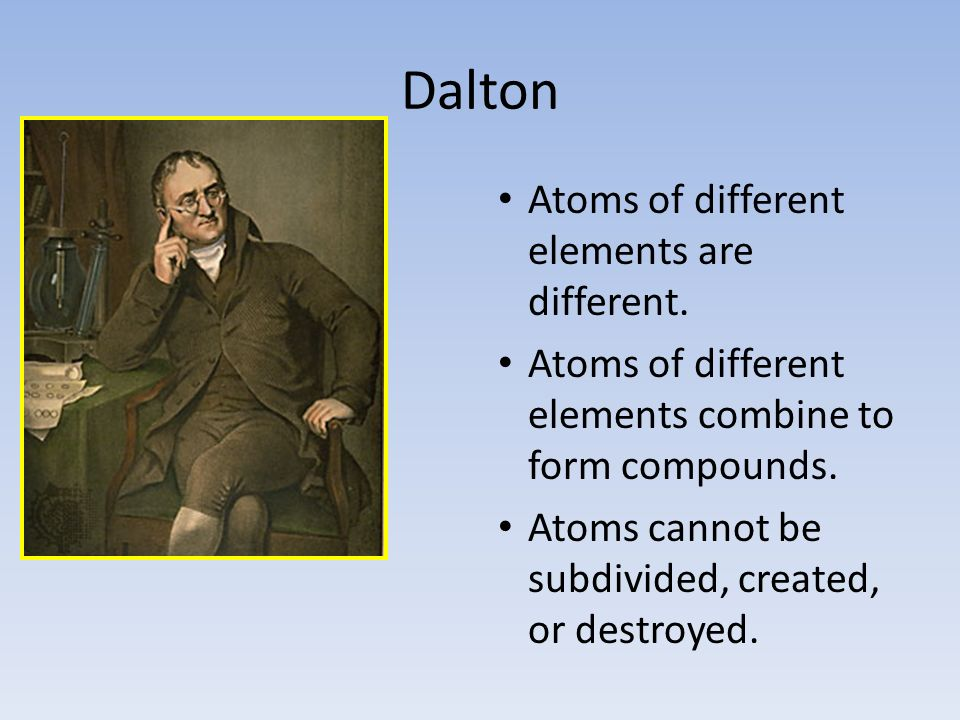 Dalton Atoms of different elements are different.