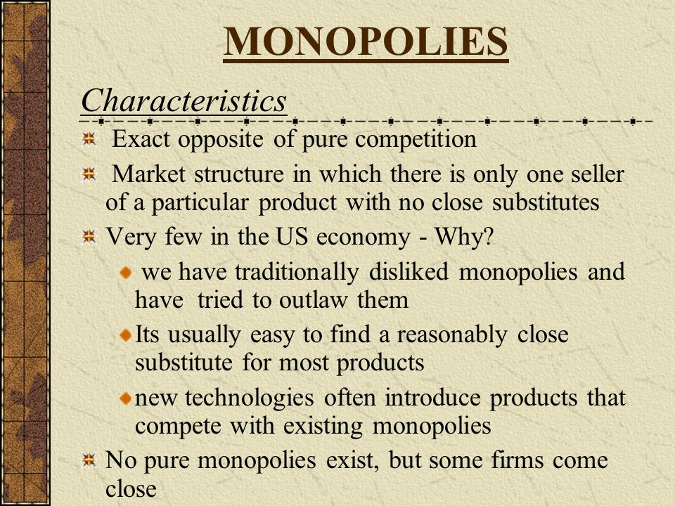 MONOPOLIES Characteristics Exact opposite of pure competition