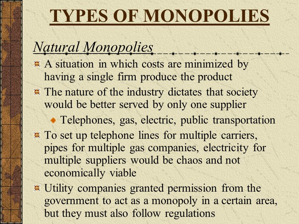 TYPES OF MONOPOLIES Natural Monopolies