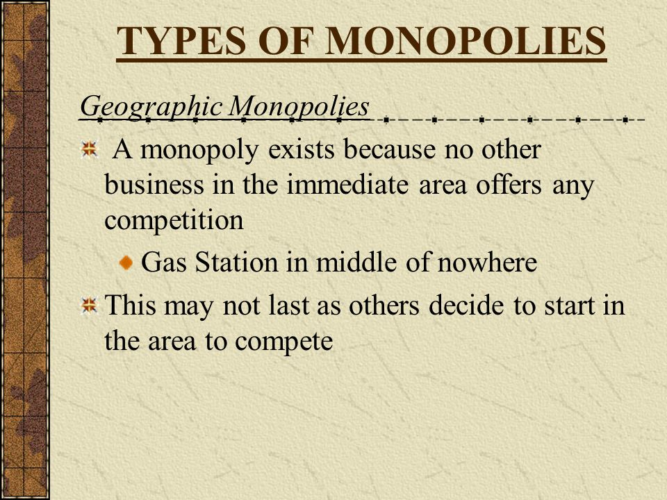 TYPES OF MONOPOLIES Geographic Monopolies