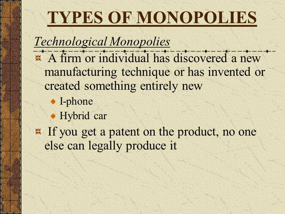 TYPES OF MONOPOLIES Technological Monopolies