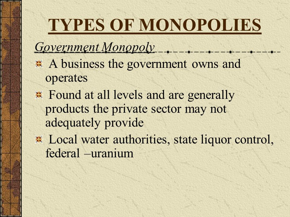 TYPES OF MONOPOLIES Government Monopoly