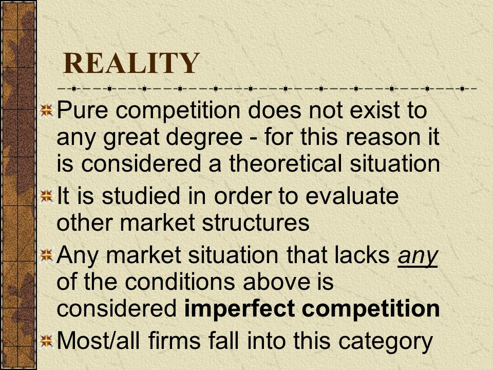 REALITY Pure competition does not exist to any great degree - for this reason it is considered a theoretical situation.