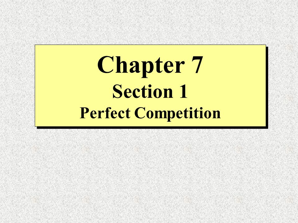 Chapter 7 Section 1 Perfect Competition