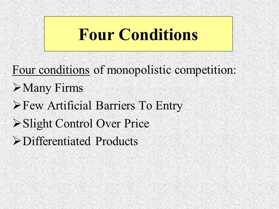 Four Conditions Four conditions of monopolistic competition: