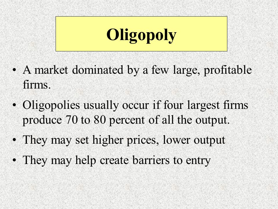 Oligopoly A market dominated by a few large, profitable firms.