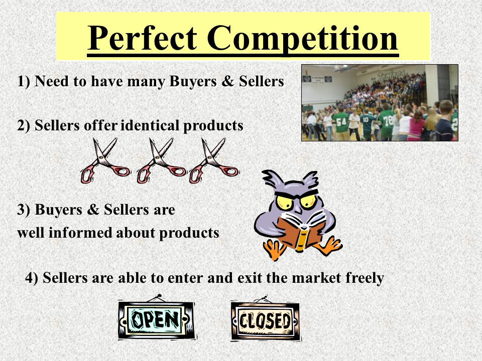 Perfect Competition 1) Need to have many Buyers & Sellers