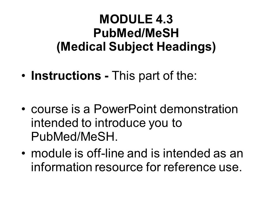 MODULE 4.3 PubMed/MeSH (Medical Subject Headings)