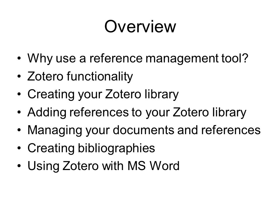 Overview Why use a reference management tool Zotero functionality