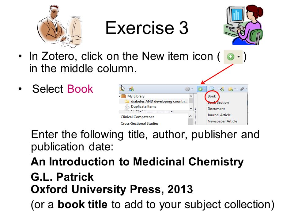 Exercise 3 In Zotero, click on the New item icon ( ) in the middle column. Select Book.