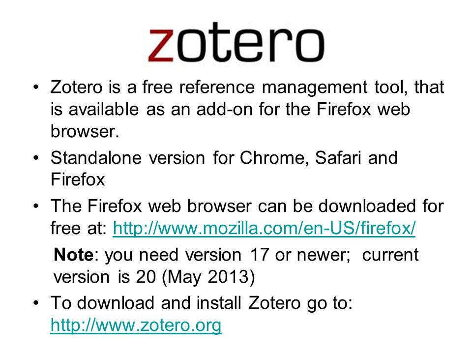 Zotero Zotero is a free reference management tool, that is available as an add-on for the Firefox web browser.