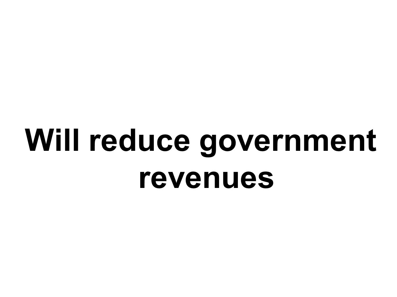 Will reduce government revenues
