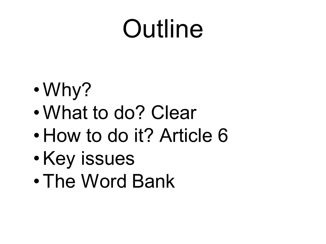Outline Why What to do Clear How to do it Article 6 Key issues