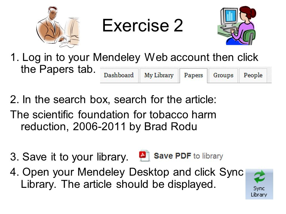 Exercise 2 1. Log in to your Mendeley Web account then click the Papers tab. 2. In the search box, search for the article: