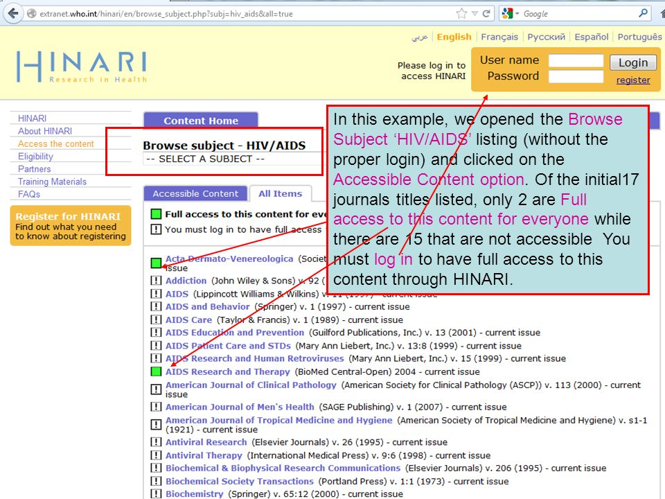 In this example, we opened the Browse Subject 'HIV/AIDS' listing (without the proper login) and clicked on the Accessible Content option. Of the initial17 journals titles listed, only 2 are Full access to this content for everyone while there are 15 that are not accessible You must log in to have full access to this content through HINARI.