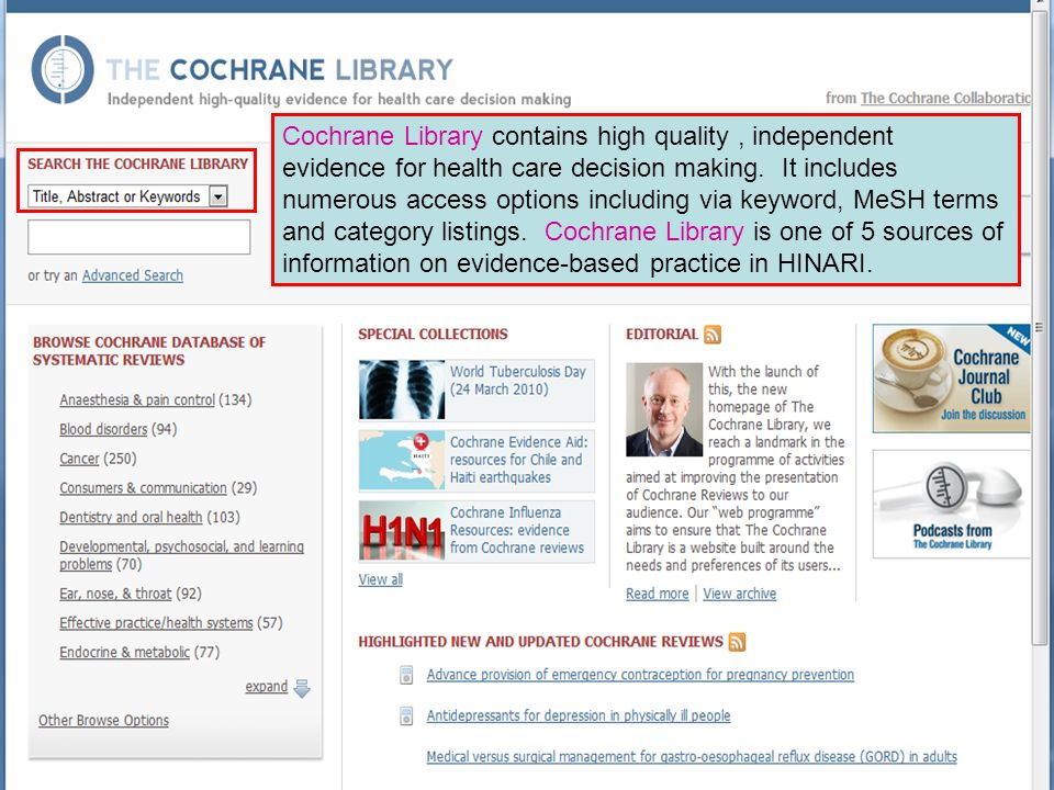 Cochrane Library contains high quality , independent evidence for health care decision making.
