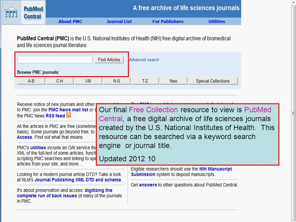 Our final Free Collection resource to view is PubMed Central, a free digital archive of life sciences journals created by the U.S. National Institutes of Health. This resource can be searched via a keyword search engine or journal title.
