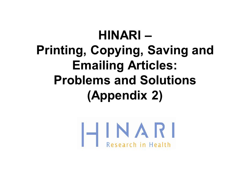 HINARI – Printing, Copying, Saving and  ing Articles: Problems and Solutions (Appendix 2)