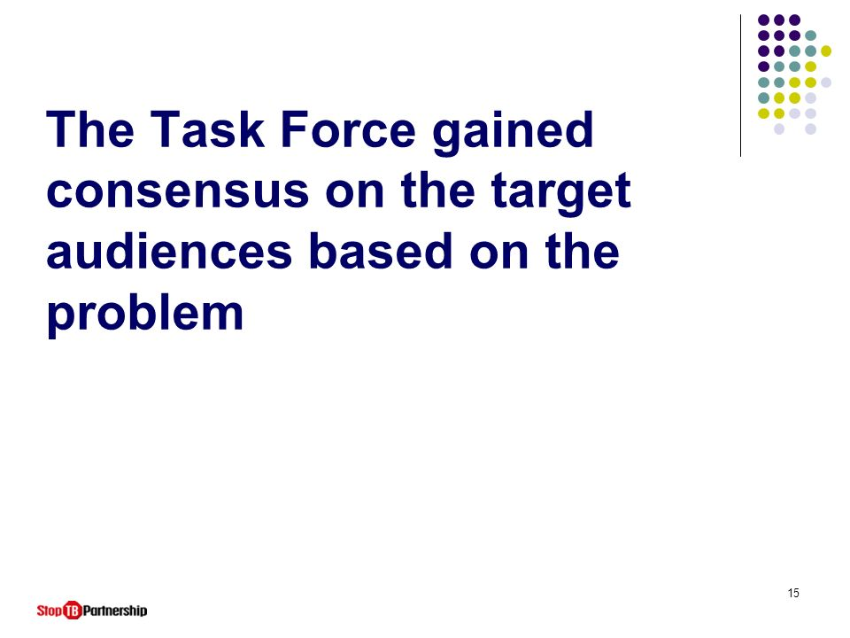 The Task Force gained consensus on the target audiences based on the problem