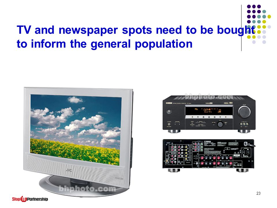 TV and newspaper spots need to be bought to inform the general population