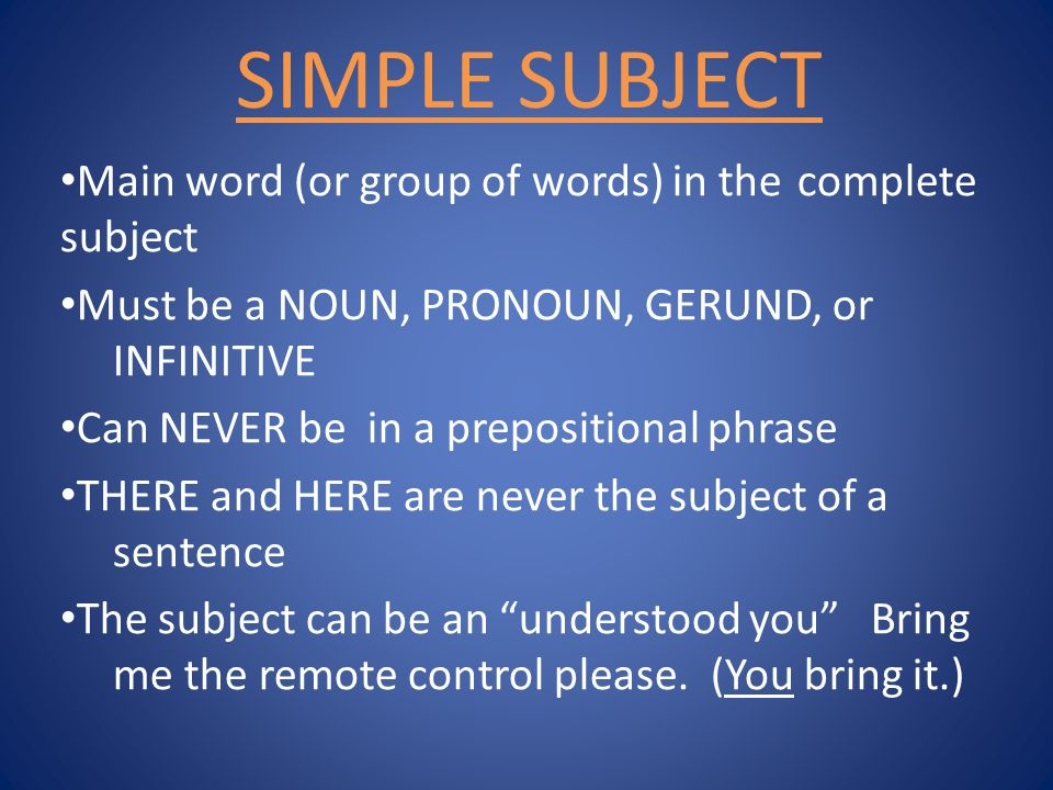 SIMPLE SUBJECT Main word (or group of words) in the complete subject