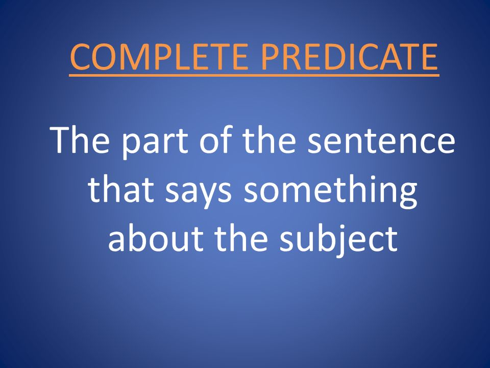 The part of the sentence that says something about the subject