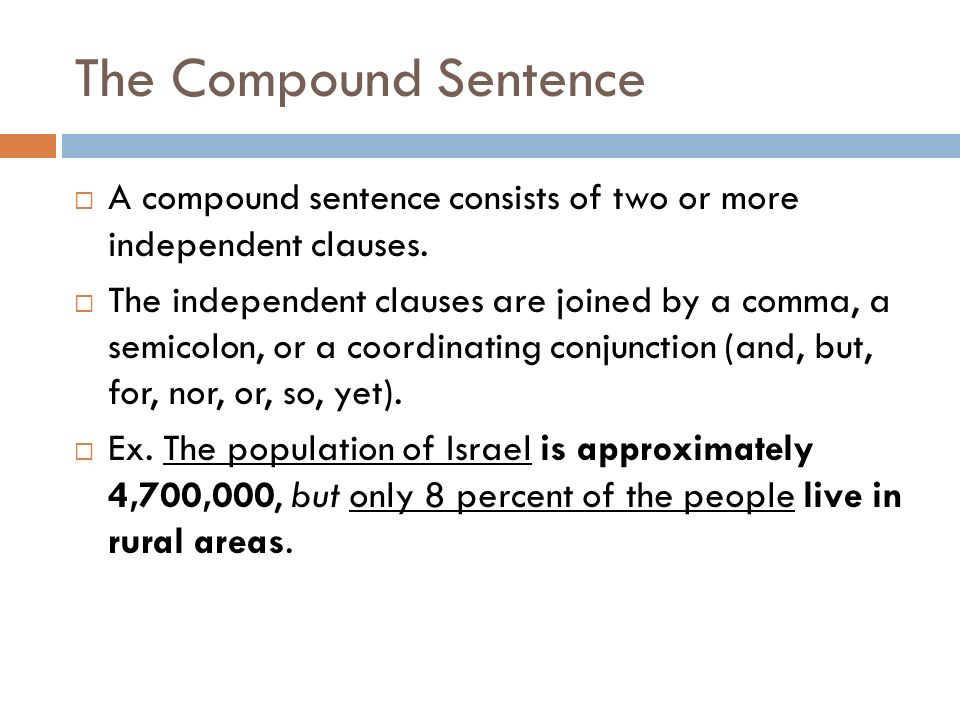 The Compound Sentence A compound sentence consists of two or more independent clauses.