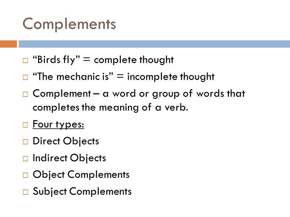 Complements Birds fly = complete thought