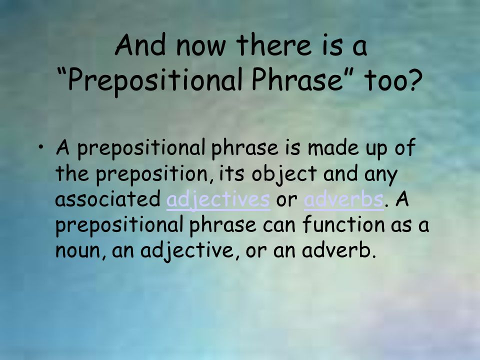 And now there is a Prepositional Phrase too