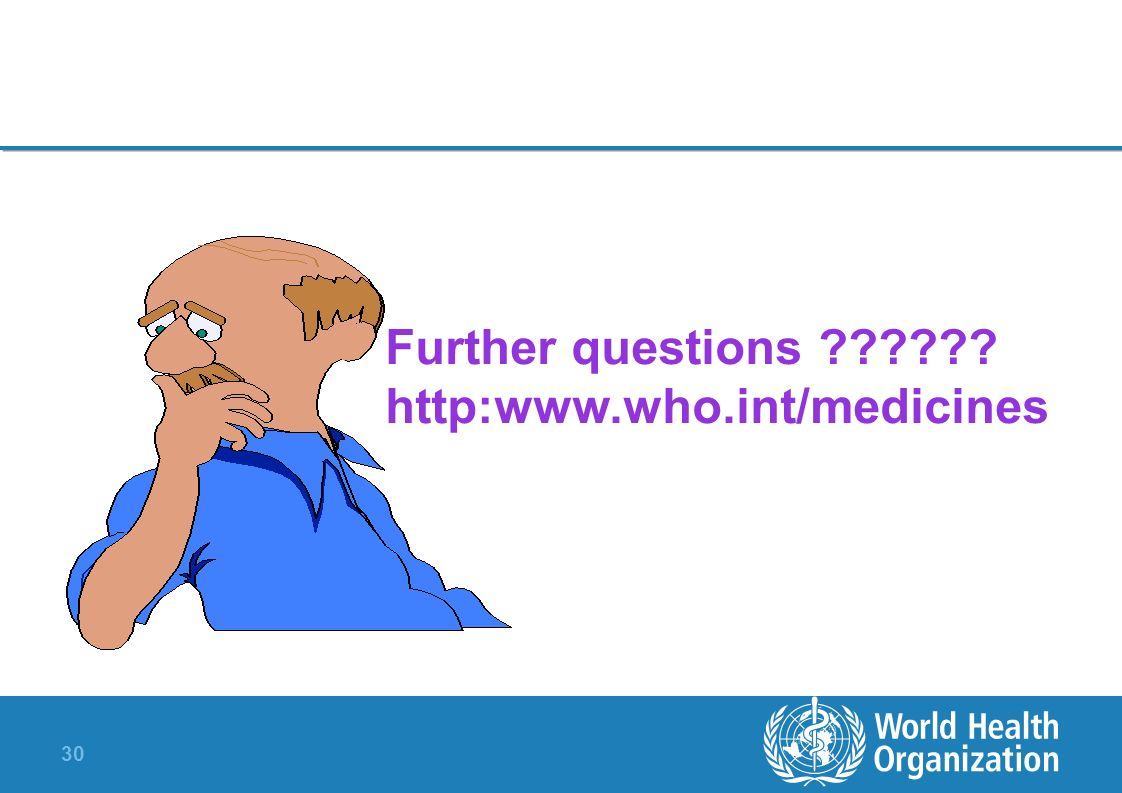 Further questions http:www.who.int/medicines