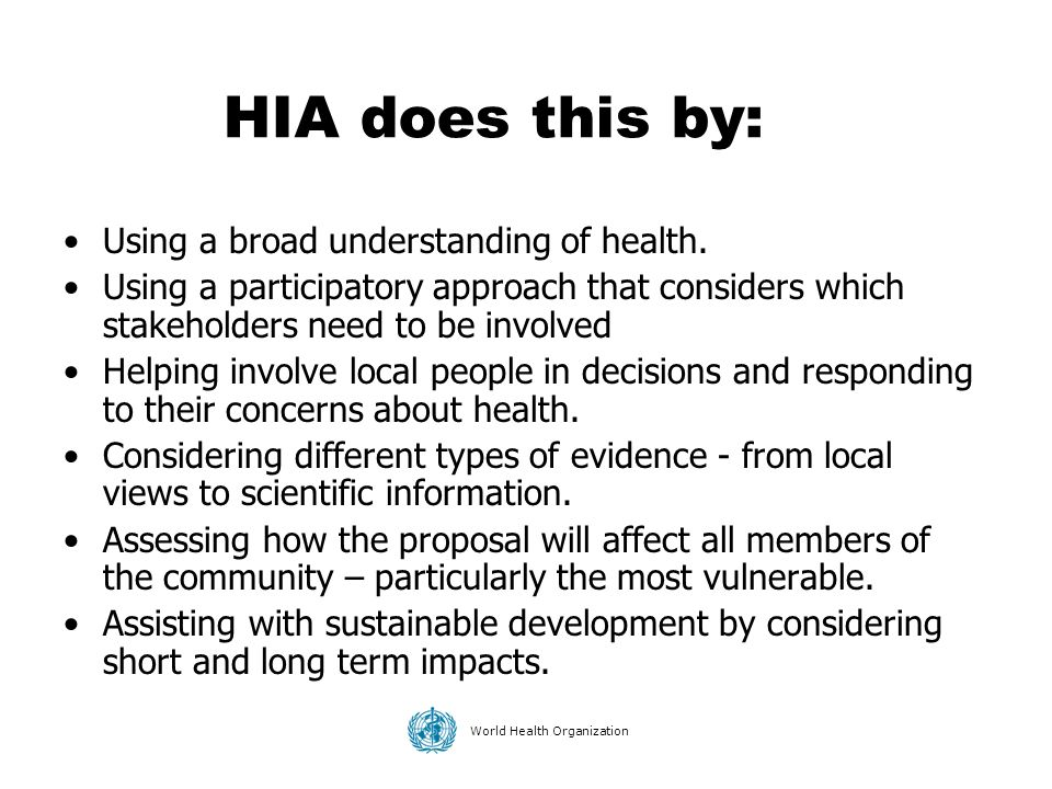 HIA does this by: Using a broad understanding of health.