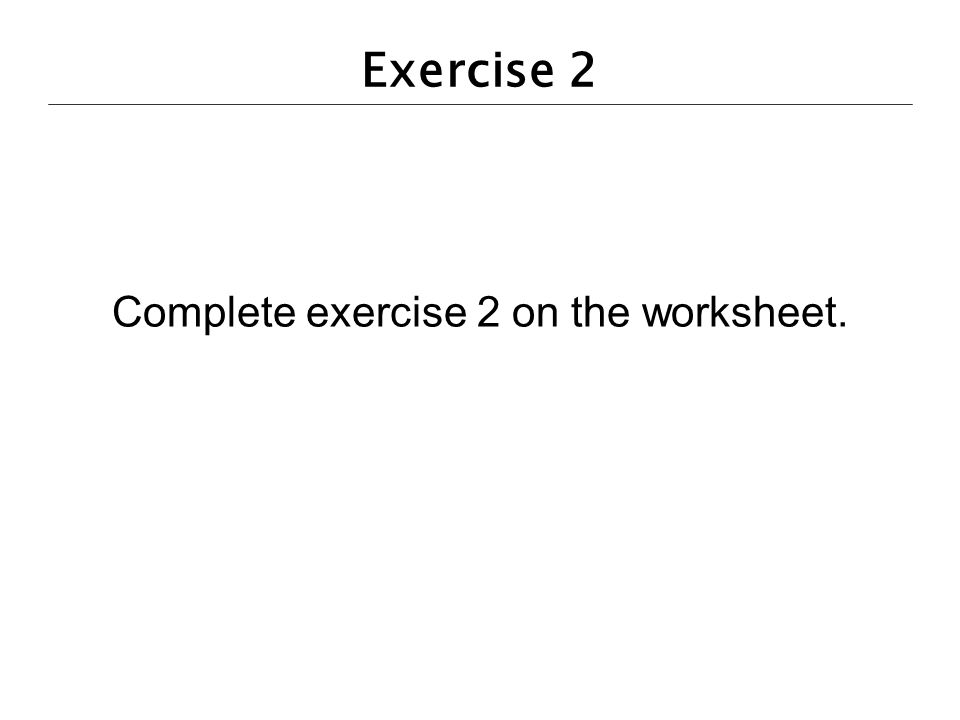 Complete exercise 2 on the worksheet.