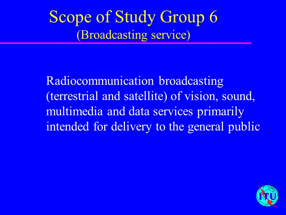Scope of Study Group 6 (Broadcasting service)