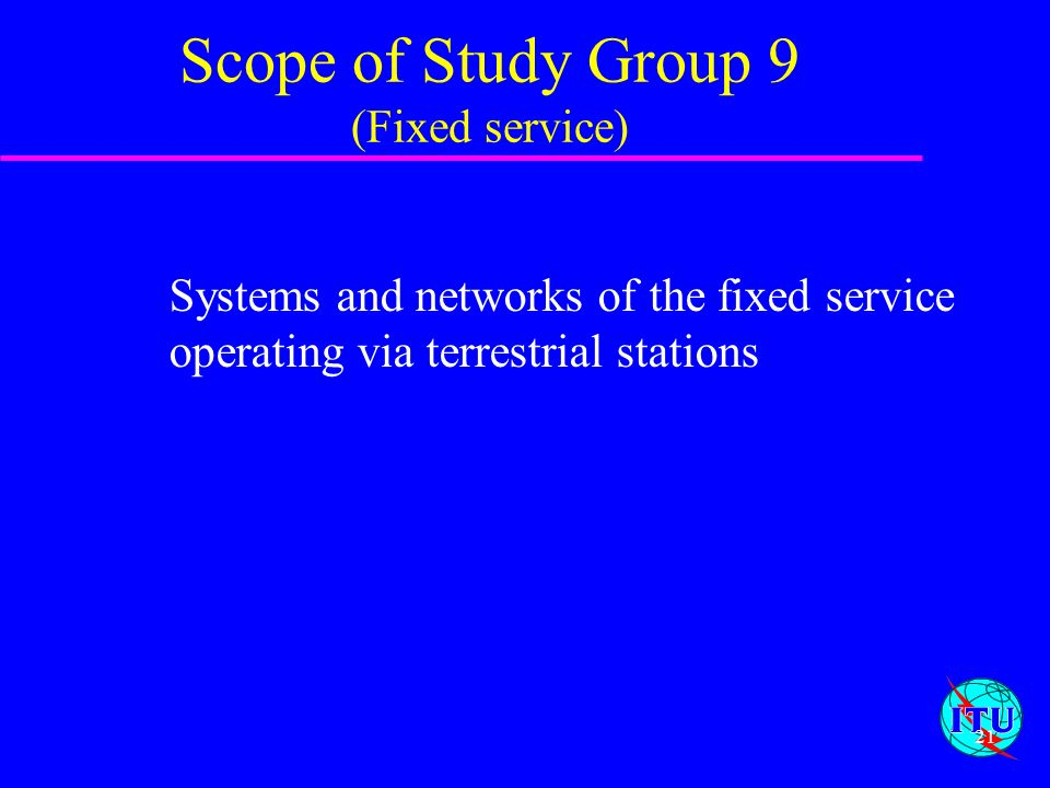 Scope of Study Group 9 (Fixed service)