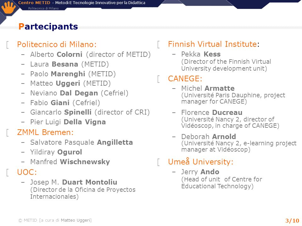 Partecipants Politecnico di Milano: Finnish Virtual Institute: CANEGE: