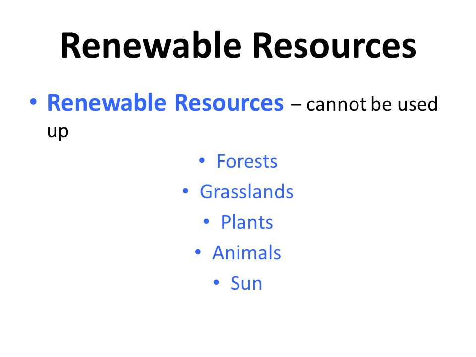 Renewable Resources Renewable Resources – cannot be used up Forests