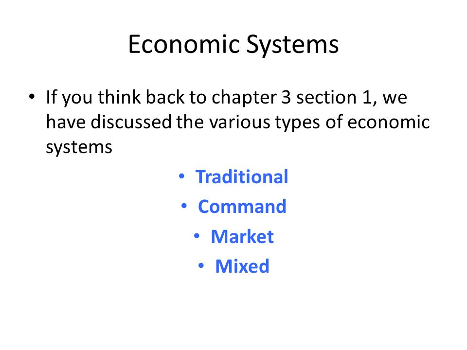 Economic Systems If you think back to chapter 3 section 1, we have discussed the various types of economic systems.