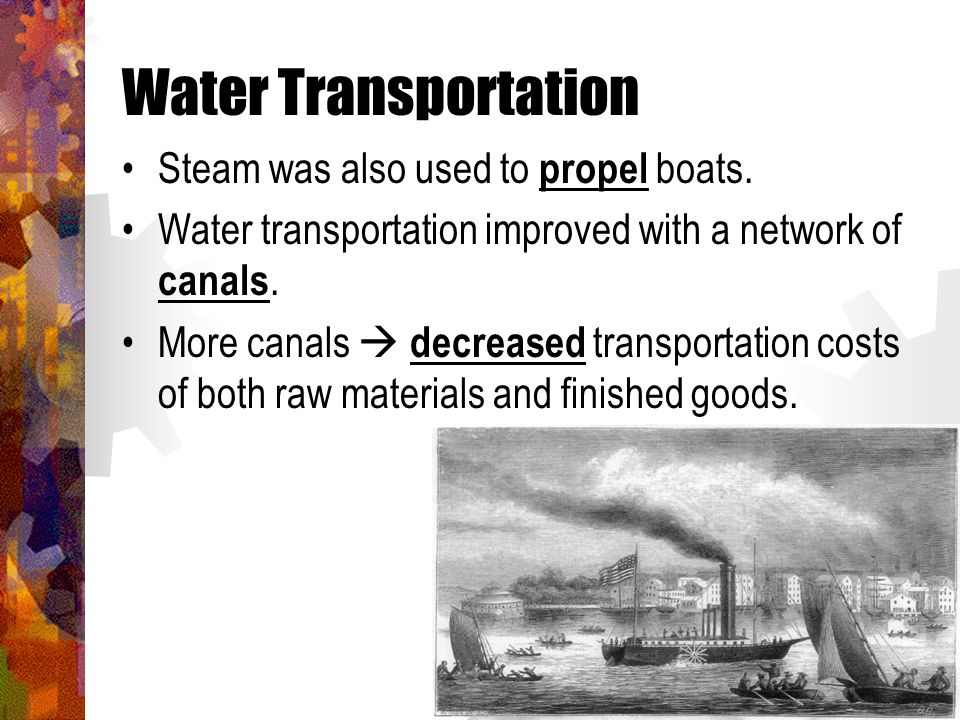 Water Transportation Steam was also used to propel boats.