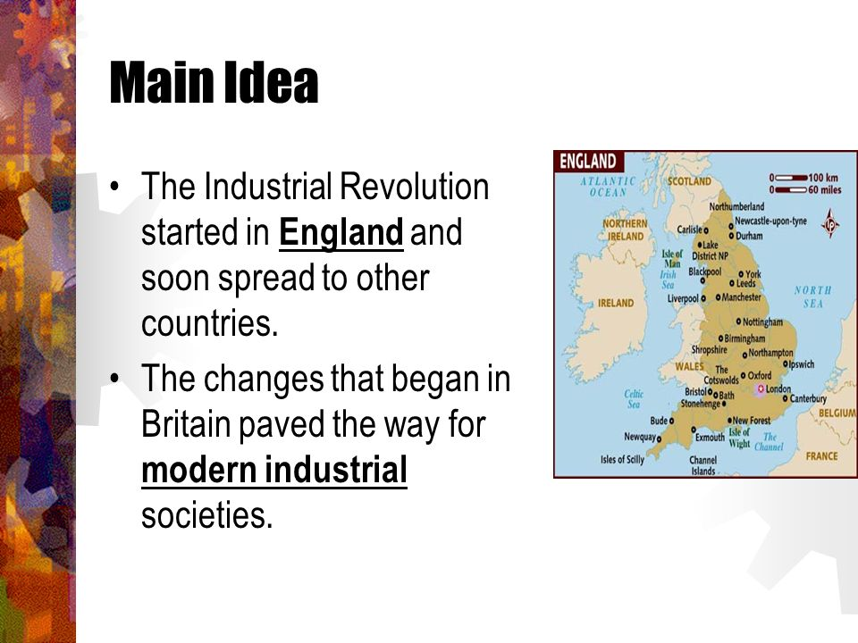 Main Idea The Industrial Revolution started in England and soon spread to other countries.