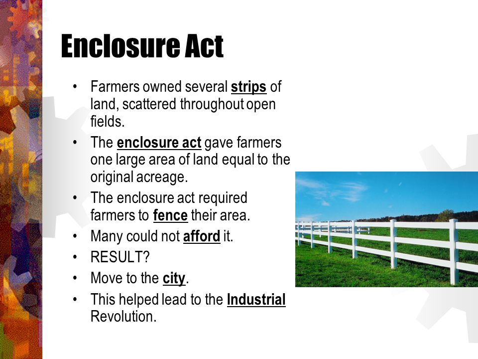 Enclosure Act Farmers owned several strips of land, scattered throughout open fields.