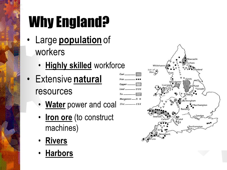 Why England Large population of workers Extensive natural resources