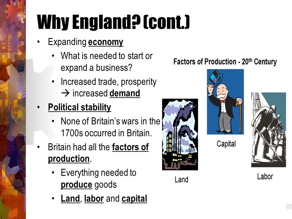 Why England (cont.) Expanding economy