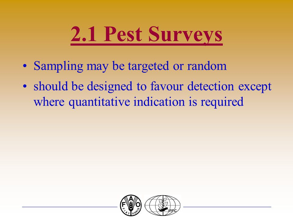 2.1 Pest Surveys Sampling may be targeted or random