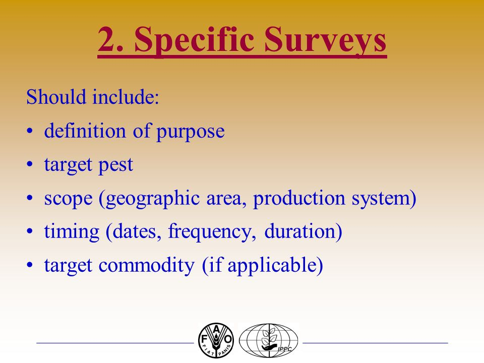 2. Specific Surveys Should include: definition of purpose target pest