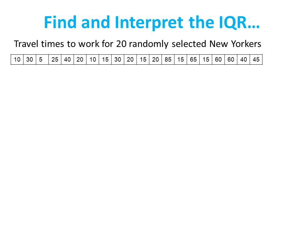 Find and Interpret the IQR…