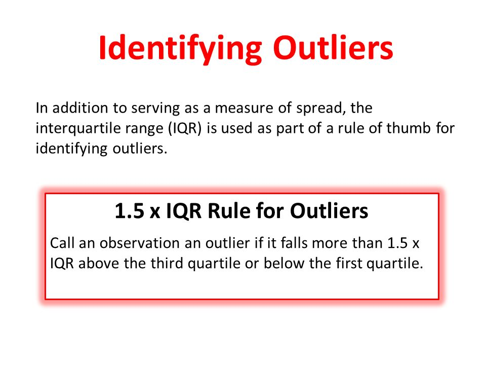 Identifying Outliers 1.5 x IQR Rule for Outliers