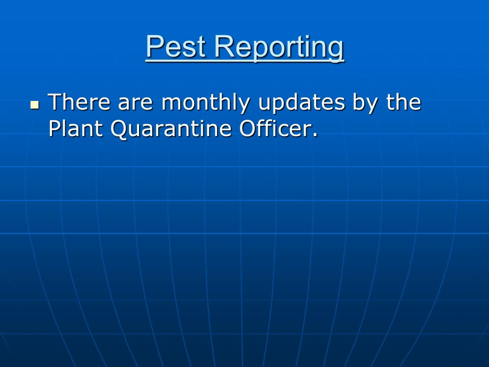 Pest Reporting There are monthly updates by the Plant Quarantine Officer.